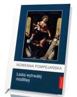 Nowenna Pompejańska - łaska wytrwałej modlitwy